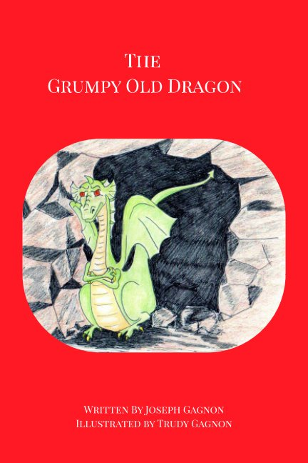 View The Grumpy Old Dragon by Joseph Gagnon, Trudy Gagnon