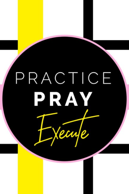 View Purpose Collection Journals- Practice, Pray, Execute by Pink Prods Team