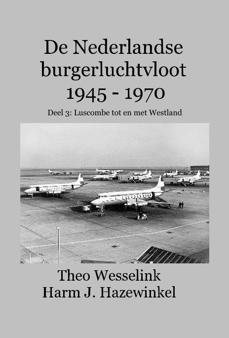 Bekijk De Nederlandse burgerluchtvloot 1945 - 1970 deel 3 op Theo Wesselink Harm Hazewinkel