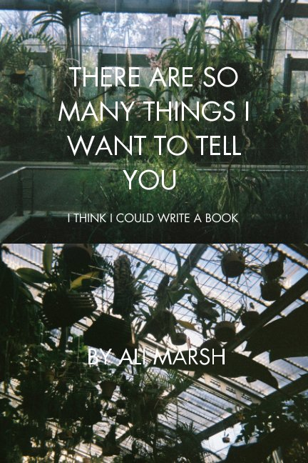 View There Are So Many Things I Want To Tell You by Ali Marsh