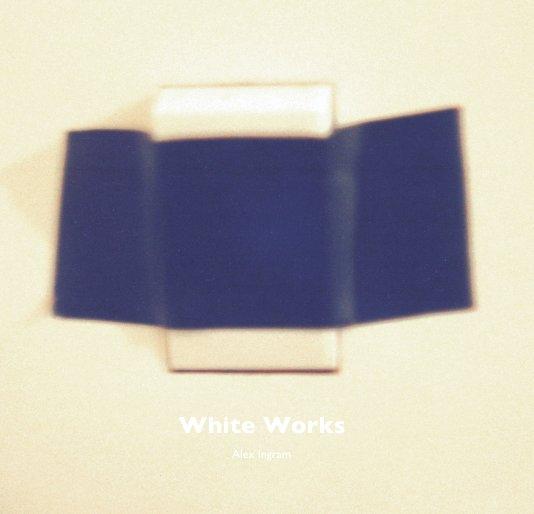 View White Works by Alex Ingram