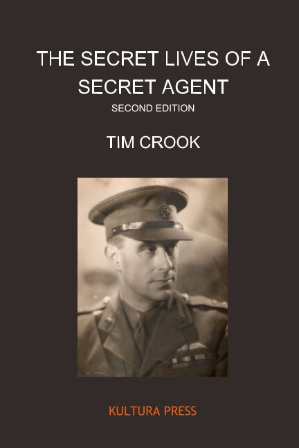 The Secret Lives of a Secret Agent - Second Edition nach Tim Crook anzeigen