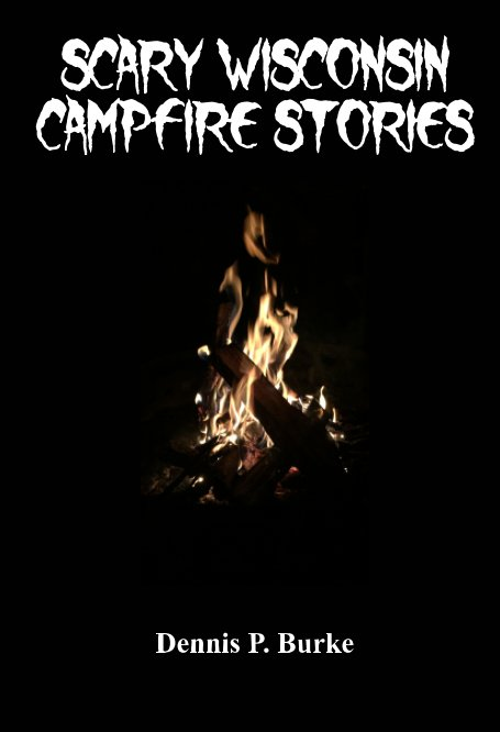 View Scary Wisconsin Campfire Stories by Dennis Burke