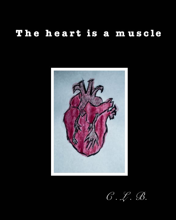 View the heart is a muscle by C L B