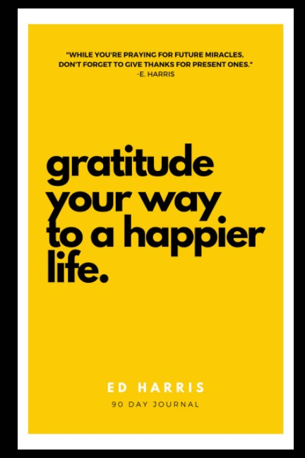 View Gratitude Your Way To A Happier Life by Ed Harris