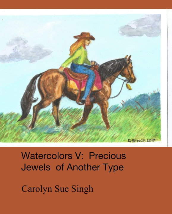 View Watercolors V:  Precious Jewels  of Another Type by Carolyn Sue Singh