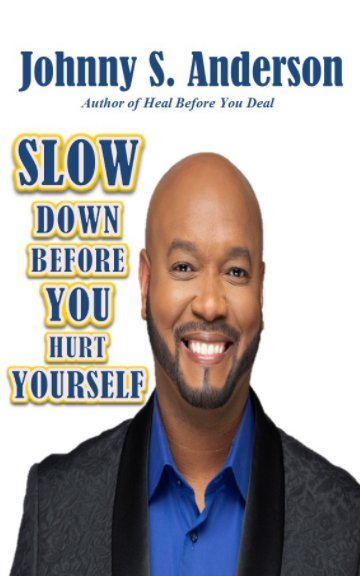 View Slow Down Before You Hurt Yourself by Johnny S. Anderson