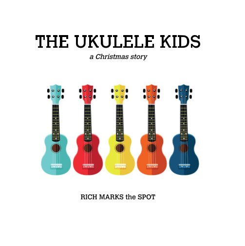 View The Ukulele Kids by Rich Marks the Spot