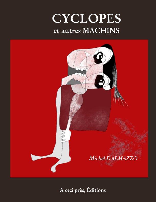 View Cyclopes et autres machins by Michel DALMAZZO
