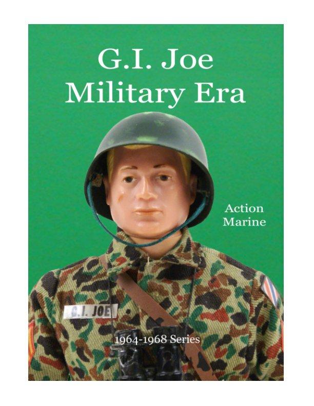 Visualizza GI Joe Military Era Marine 1964-1968 Series di Massimo Scotti