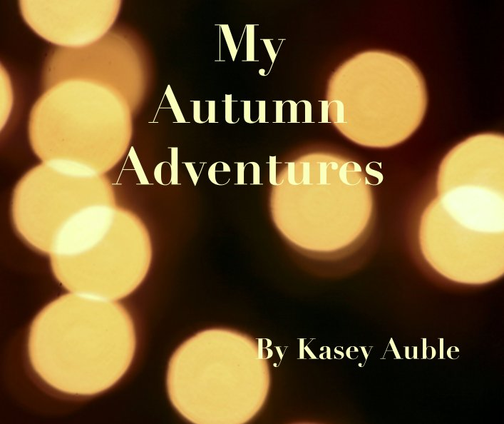 View My Autumn Adventures by Kasey Auble