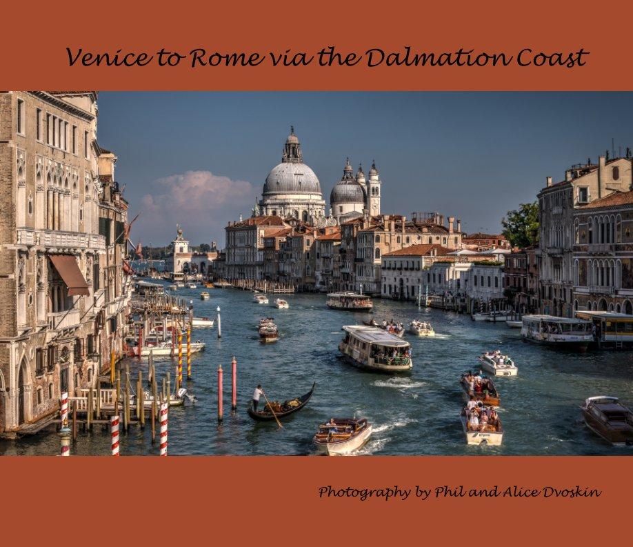 Bekijk Venice to Rome via the Dalmation Coast op Phil Dvoskin
