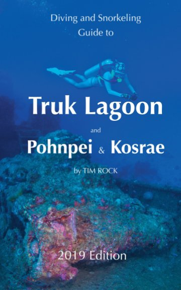 View Diving and Snorkeling Guide to Truk Lagoon, Pohnpei and Kosrae for 2019 by TIM ROCK