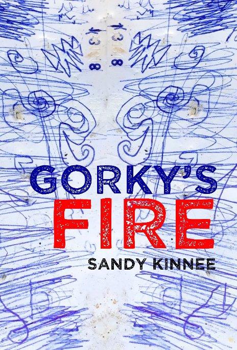 View Gorky's Fire by Sandy Kinnee