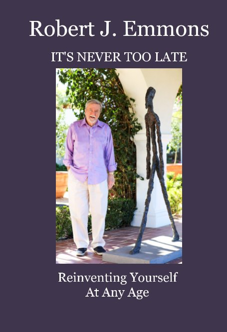 View It's Never Too Late by Robert John Emmons