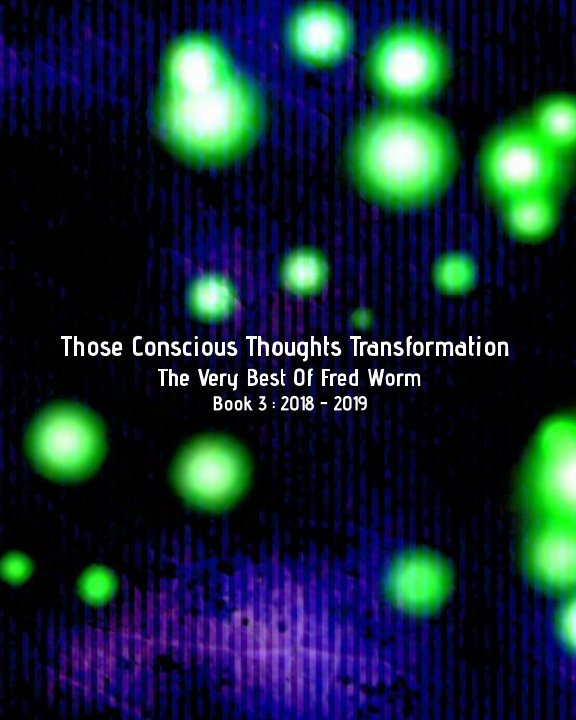 """View Those Conscious Thoughts Transformation,... by Brian """"Fred Worm"""" MacGregor."""