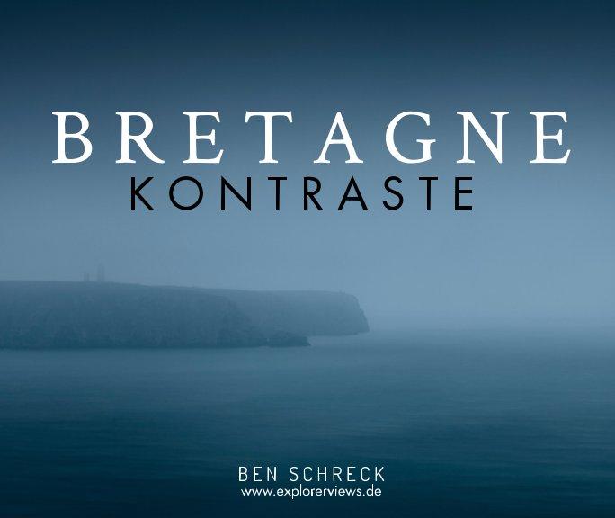 Bretagne - Kontraste nach Ben Schreck anzeigen