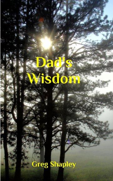 View Dad's Wisdom by Greg Shapley