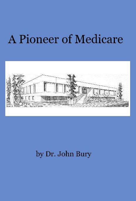 A Pioneer of Medicare nach Dr. John Bury anzeigen