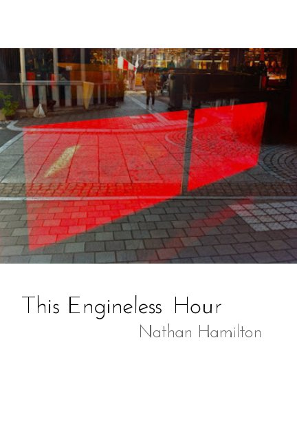 View This Engineless Hour by Nathan Hamilton