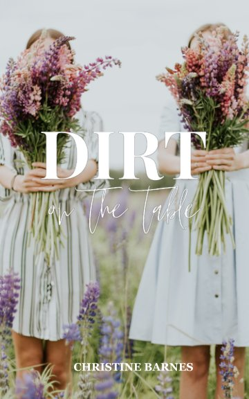 View Dirt on the Table by Christine Barnes