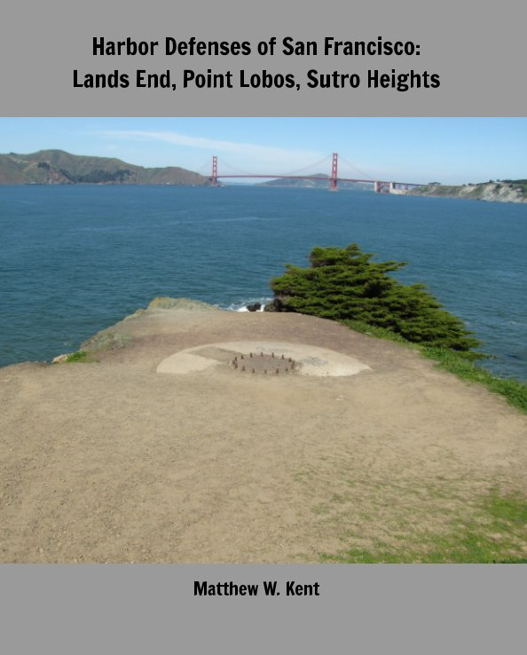 View Harbor Defenses of San Francisco: Lands End, Point Lobos, Sutro Heights by Matthew W. Kent