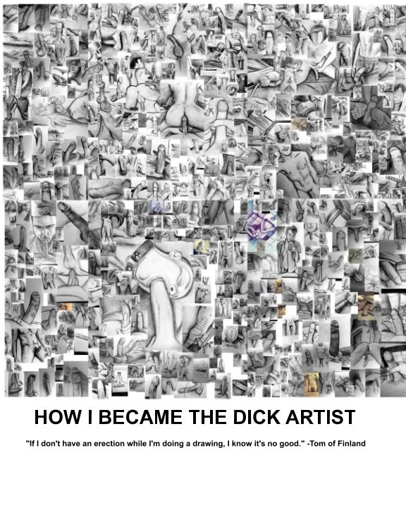 View How I Became The Dick Artist by The Dick Artist