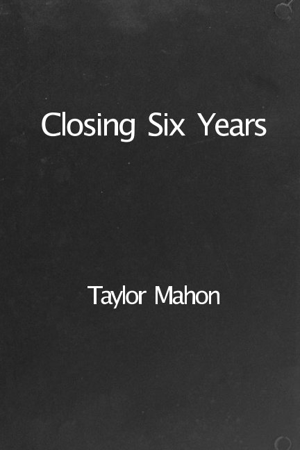 View Closing Six Years by Taylor Mahon