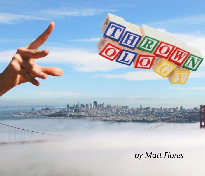 Bekijk Thrownology op Matt Flores