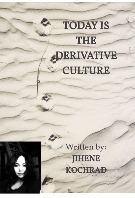 View Today is the Derivative Culture by Jihene Kochrad