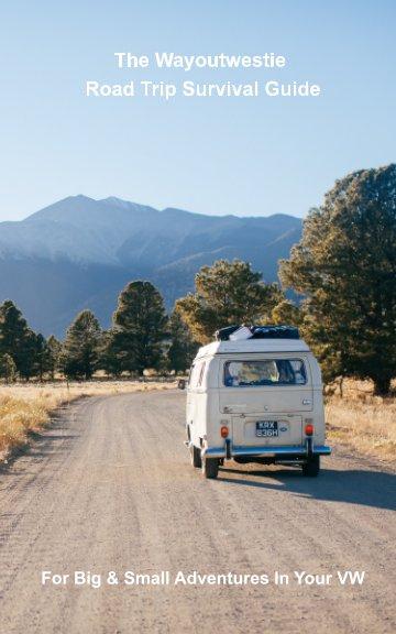 Bekijk The Wayoutwestie Road Trip Survival Guide op Mike Leather