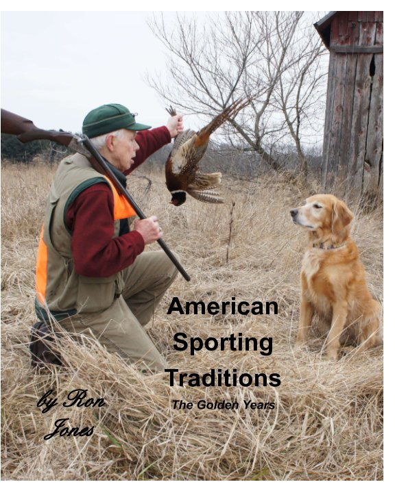 View American Sporting Traditions.    The Golden Years by Ron Jones