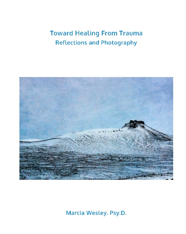 Visualizza Toward Healing From Trauma: Reflections and Photography di Dr. Marcia Wesley