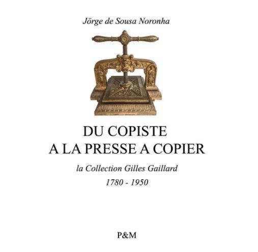 View Du copiste à la presse à copier by Jörge de Sousa Noronha