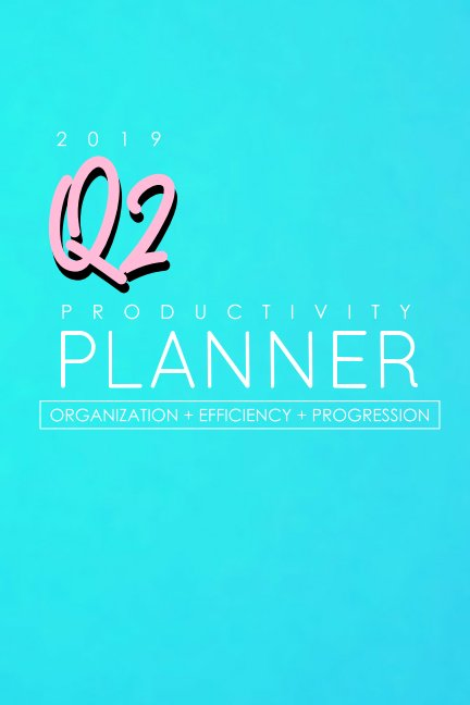 View 2019 Q2 Productivity Planner by BlkWomenHustle