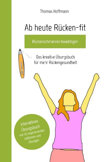 View Ab heute Rücken-fit, Rückenschmerzen bewältigen by Thomas Hoffmann