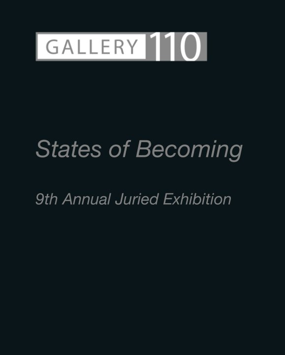 View States of Becoming  9th Annual Juried Exhibition by Gallery110