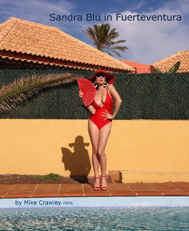 View Sandra Blu in Fuerteventura by Mike Crawley FRPS