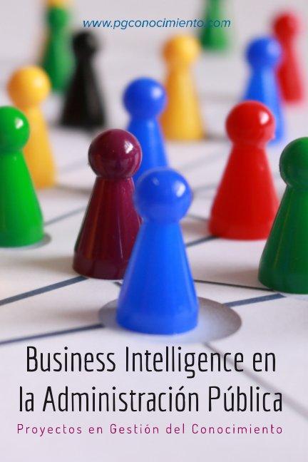 View Business Intelligence en la Administración Pública by Proyectos Gestión Conocimiento