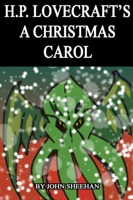 View H. P. Lovecraft's A Christmas Carol by John Sheehan