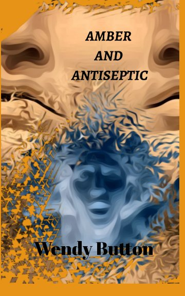 View Amber and Antiseptic by Wendy Button