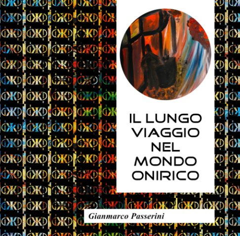 View Il lungo viaggio nel mondo onirico by Gianmarco Passerini