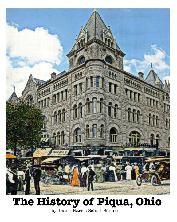 View The History of Piqua, Ohio by Diana Harris Schell Benton