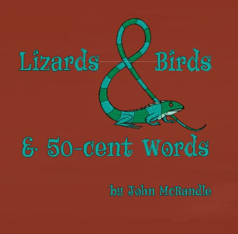 View Lizards and Birds and 50-cent Words by John McRandle