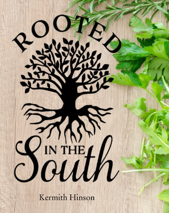 View Rooted In The South by Kermith Hinson