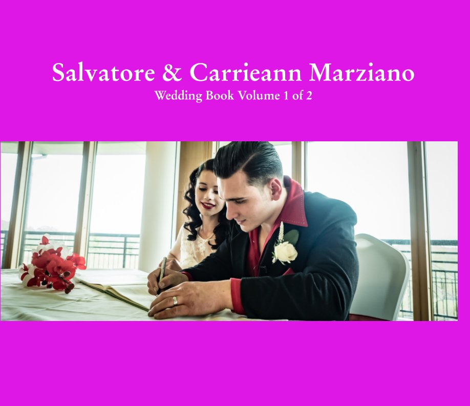 Ver Salvatore and Carrieann Marziano. Wedding Book Volume 1 of 2 por Tony Bruce