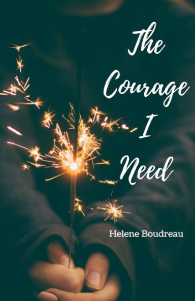 View The Courage I Need by Helene Boudreau