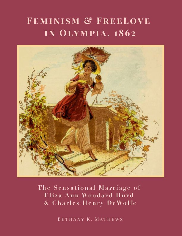 View Feminism and FreeLove in Olympia, 1862 by Bethany K. Mathews