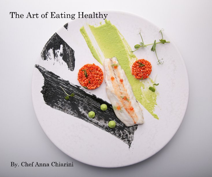 View The Art of Eating Healthy by Chef. Anna Chiarini