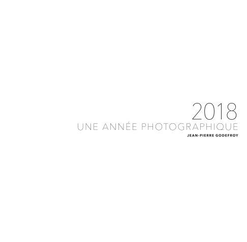 View 2018. Une année photographique by Jean-Pierre Godefroy